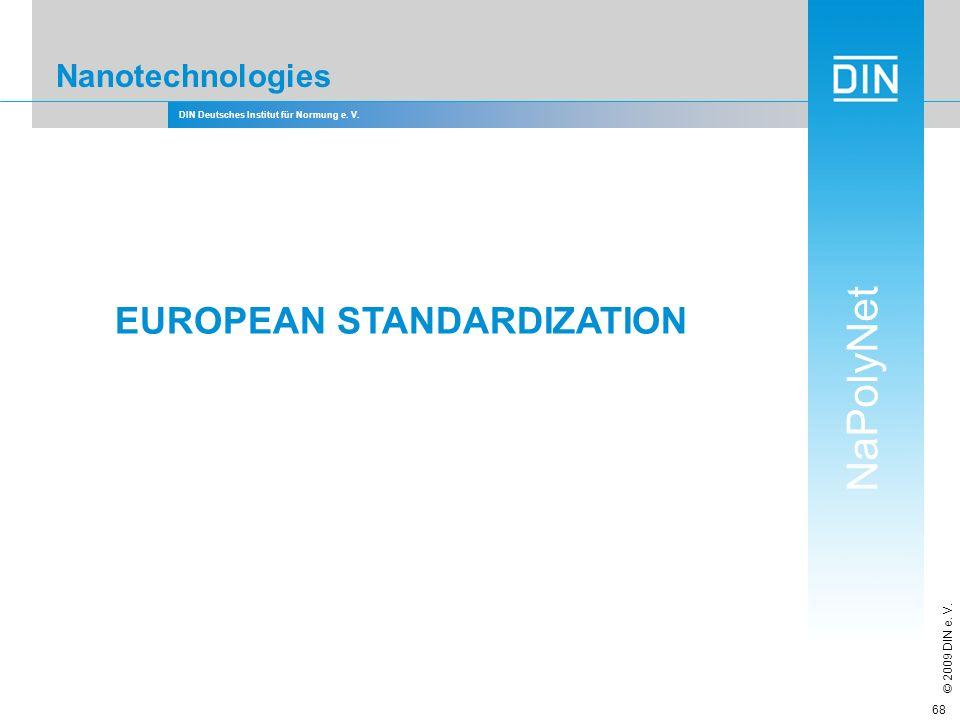 DIN Deutsches Institut für Normung e. V. NaPolyNet © 2009 DIN e. V. 68 Nanotechnologies EUROPEAN STANDARDIZATION