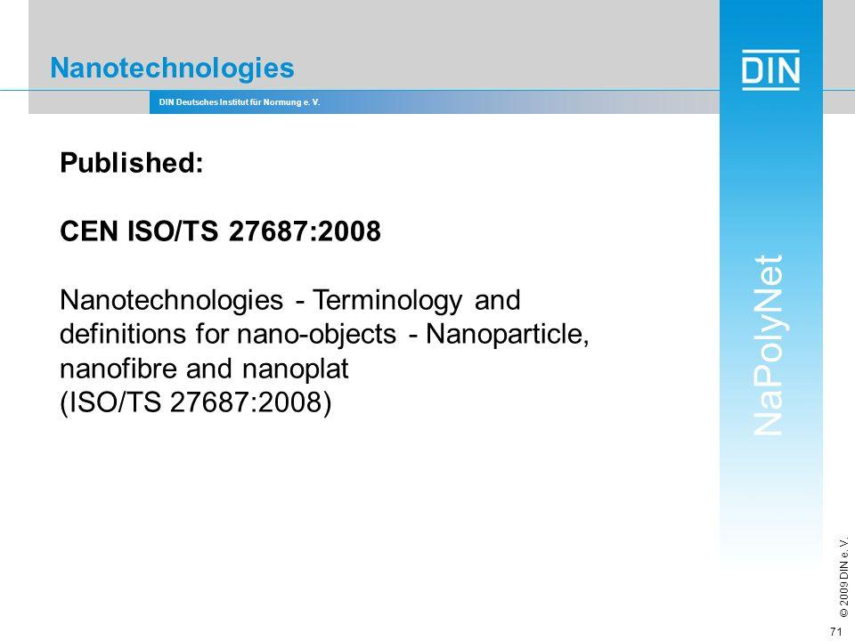 DIN Deutsches Institut für Normung e. V. NaPolyNet © 2009 DIN e. V. 71 Nanotechnologies Published: CEN ISO/TS 27687:2008 Nanotechnologies - Terminolog