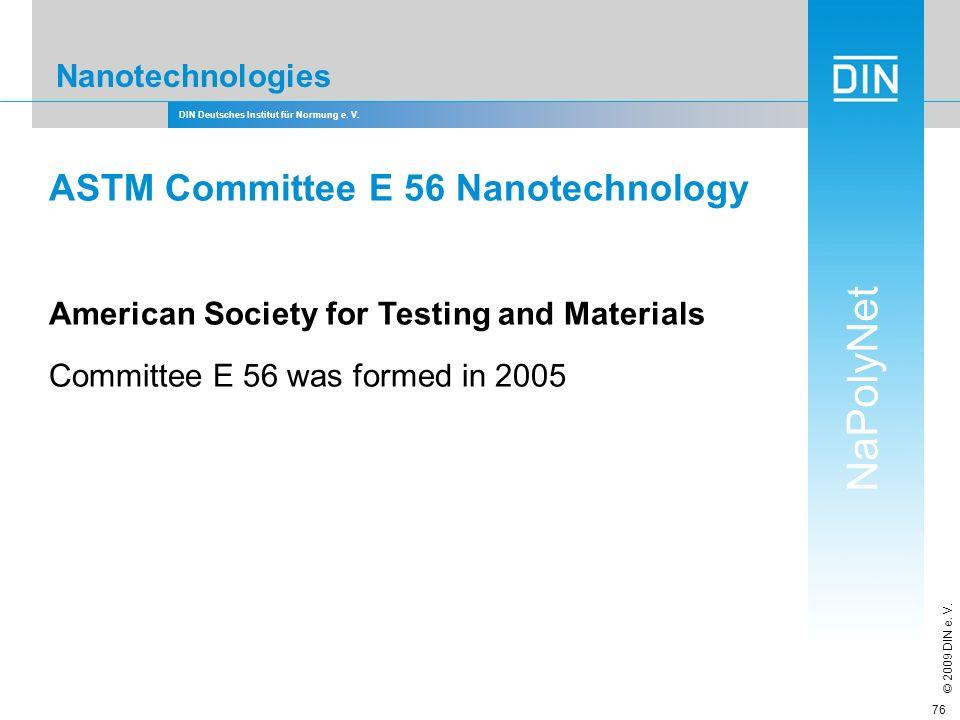DIN Deutsches Institut für Normung e. V. NaPolyNet © 2009 DIN e. V. 76 Nanotechnologies ASTM Committee E 56 Nanotechnology American Society for Testin