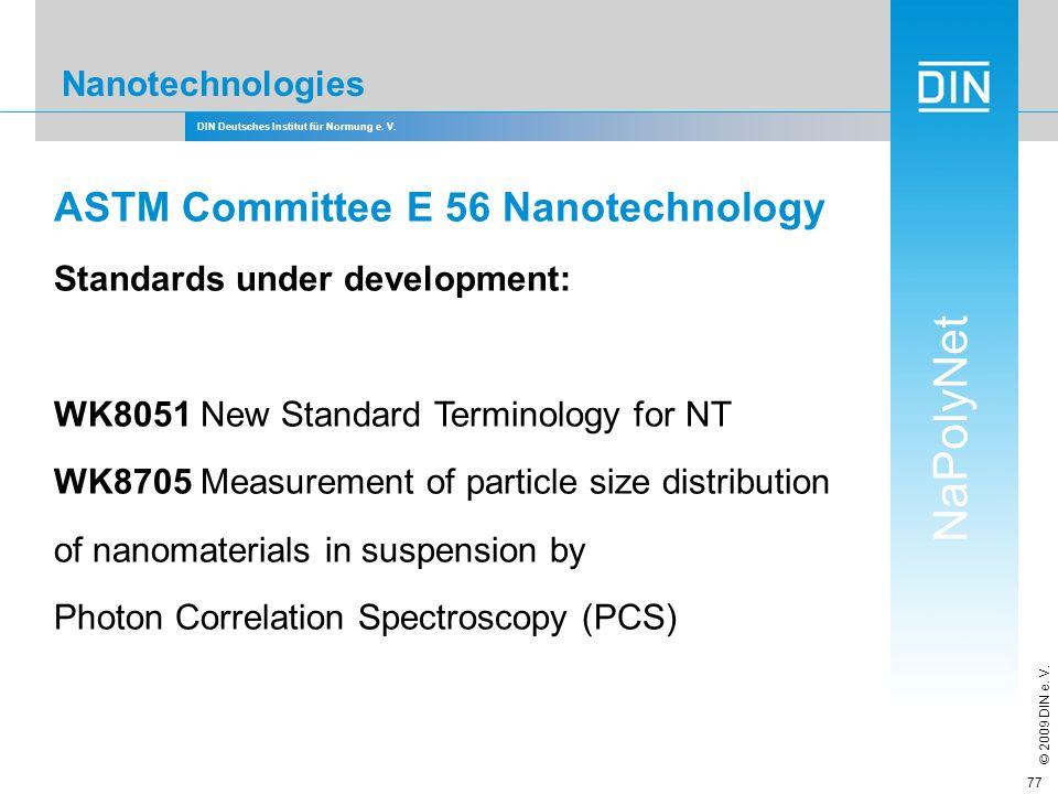 DIN Deutsches Institut für Normung e. V. NaPolyNet © 2009 DIN e. V. 77 Nanotechnologies ASTM Committee E 56 Nanotechnology Standards under development