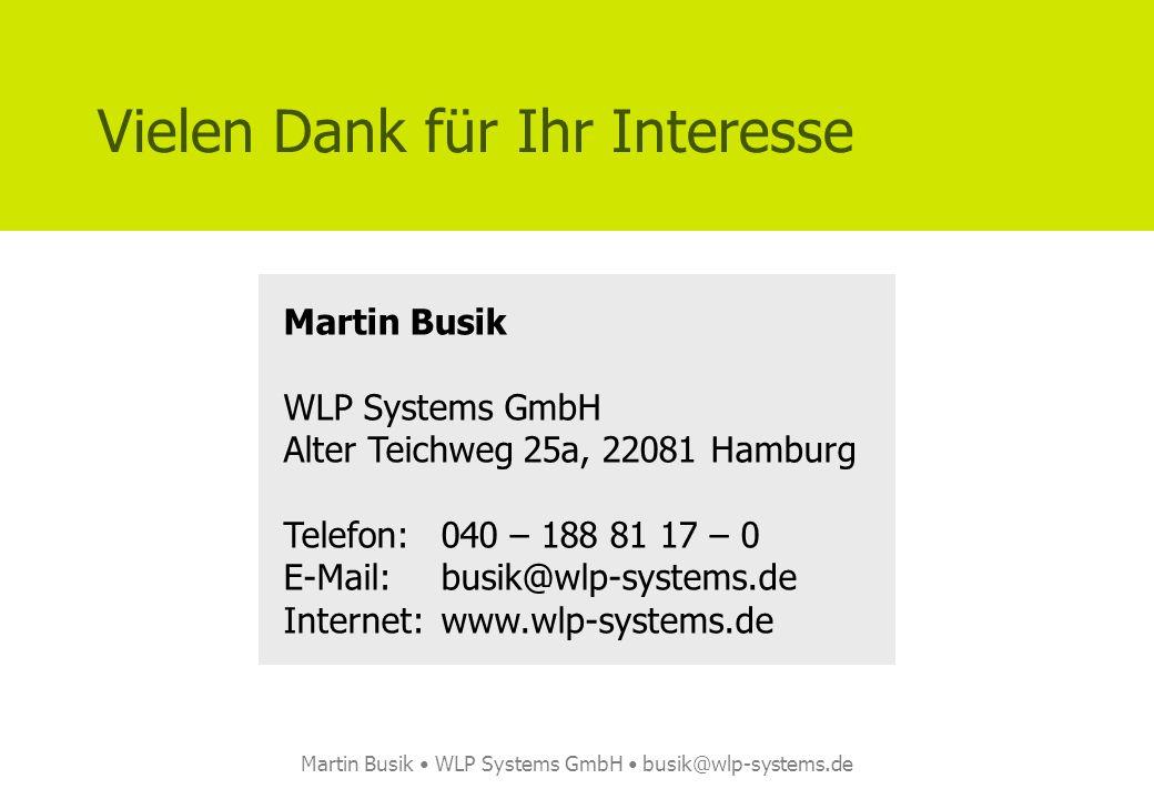 Martin Busik WLP Systems GmbH busik@wlp-systems.de Vielen Dank für Ihr Interesse Martin Busik WLP Systems GmbH Alter Teichweg 25a, 22081 Hamburg Telef