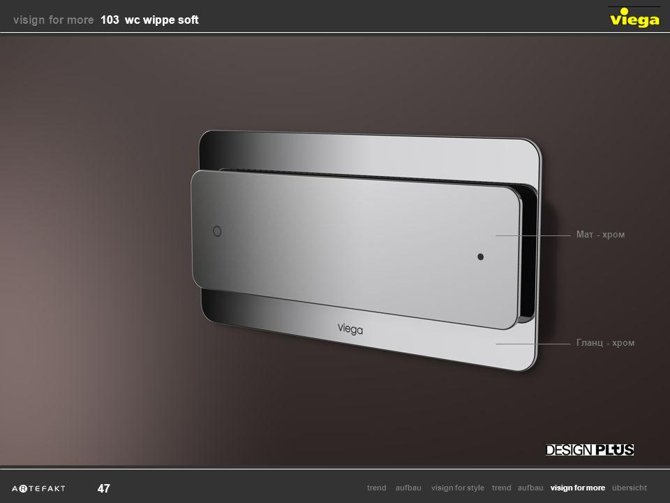 aufbauvisign for styletrendvisign for moretrendaufbauübersicht 47 Мат - хром Гланц - хром visign for more visign for more 103 wc wippe soft