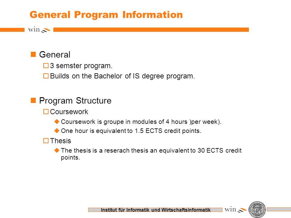 Institut für Informatik und Wirtschaftsinformatik General Program Information nGeneral o3 semster program. oBuilds on the Bachelor of IS degree progra