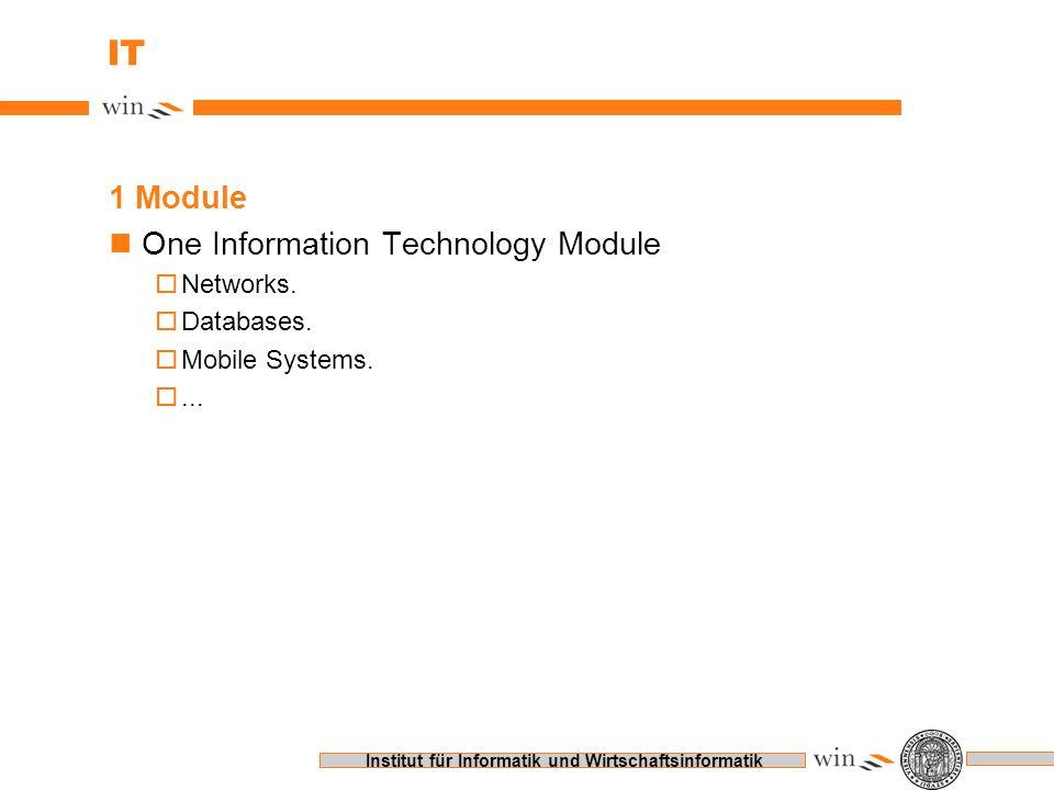 Institut für Informatik und Wirtschaftsinformatik IT 1 Module nOne Information Technology Module oNetworks. oDatabases. oMobile Systems. o...