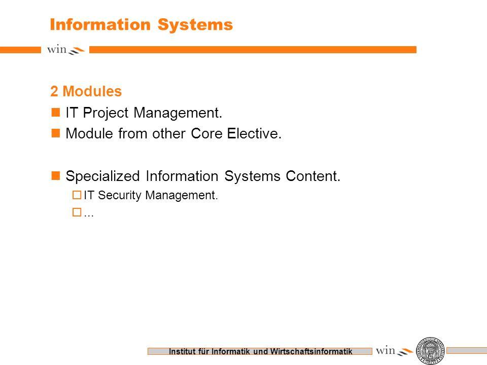Institut für Informatik und Wirtschaftsinformatik Information Systems 2 Modules nIT Project Management. nModule from other Core Elective. nSpecialized