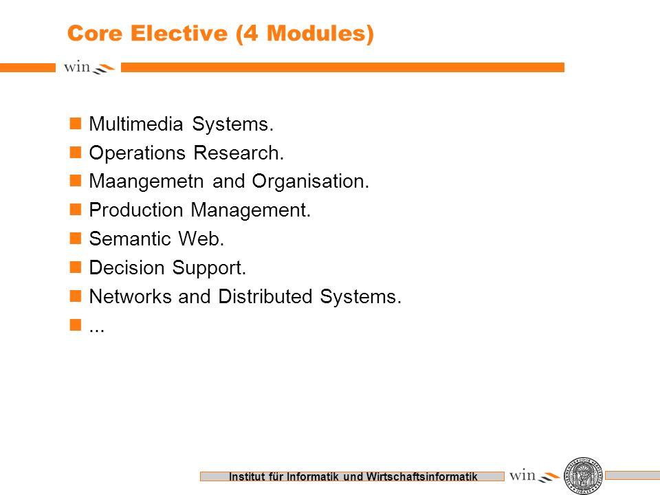 Institut für Informatik und Wirtschaftsinformatik Core Elective (4 Modules) nMultimedia Systems. nOperations Research. nMaangemetn and Organisation. n