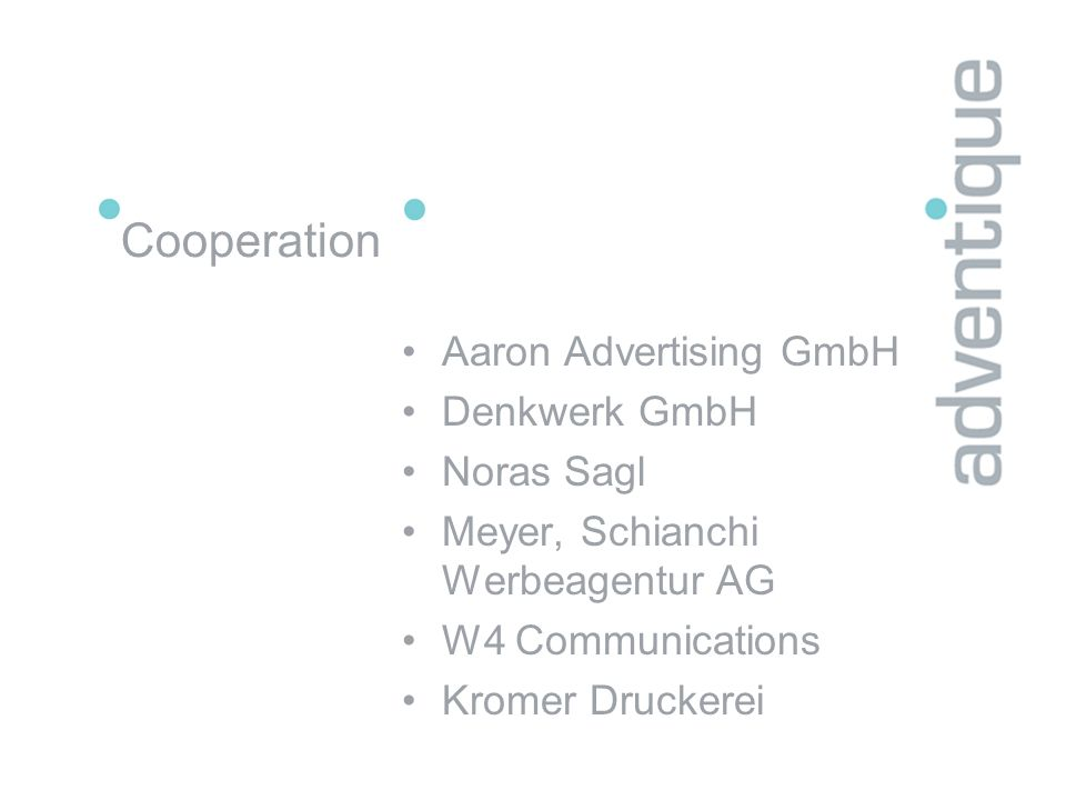 Cooperation Aaron Advertising GmbH Denkwerk GmbH Noras Sagl Meyer, Schianchi Werbeagentur AG W4 Communications Kromer Druckerei