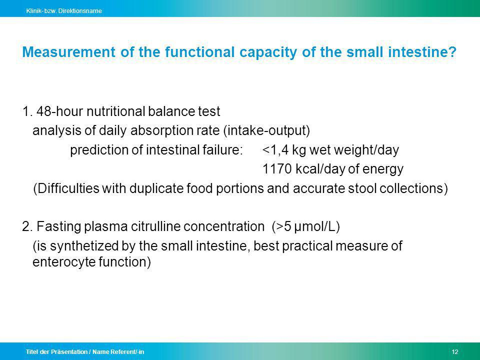 Titel der Präsentation / Name Referent/-in12 Klinik- bzw. Direktionsname Measurement of the functional capacity of the small intestine? 1. 48-hour nut