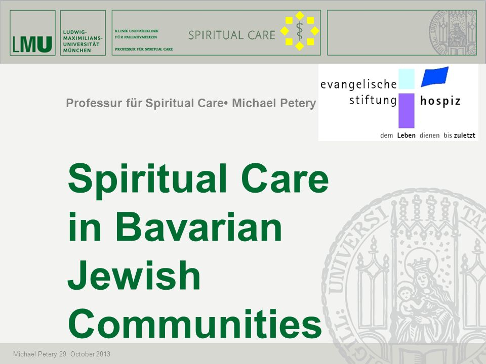 Professur für Spiritual Care Michael Petery Spiritual Care in Bavarian Jewish Communities Michael Petery 29. October 2013