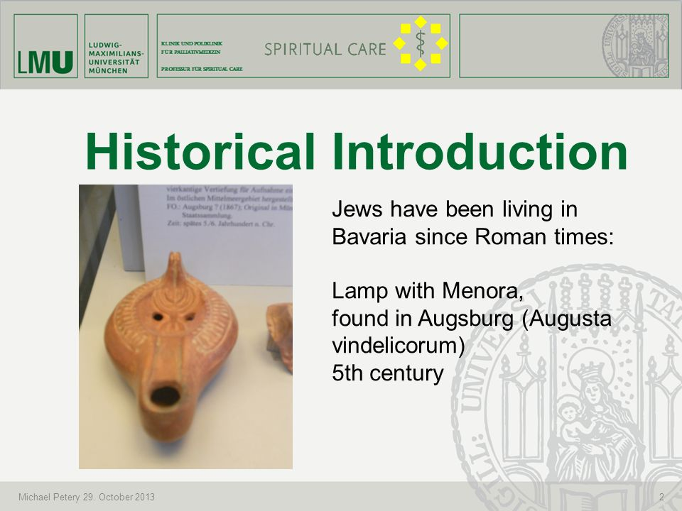 KLINIK UND POLIKLINIK FÜR PALLIATIVMEDIZIN PROFESSUR FÜR SPIRITUAL CARE 2 Historical Introduction Michael Petery 29. October 2013 Jews have been livin