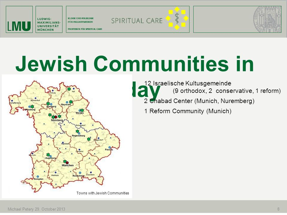 INTERDISZIPLINÄRES ZENTRUM FÜR PALLIATIVMEDIZIN PROFESSUR FÜR SPIRITUAL CARE 8 Jewish Communities in Bavaria Today 12 Israelische Kultusgemeinde (9 or