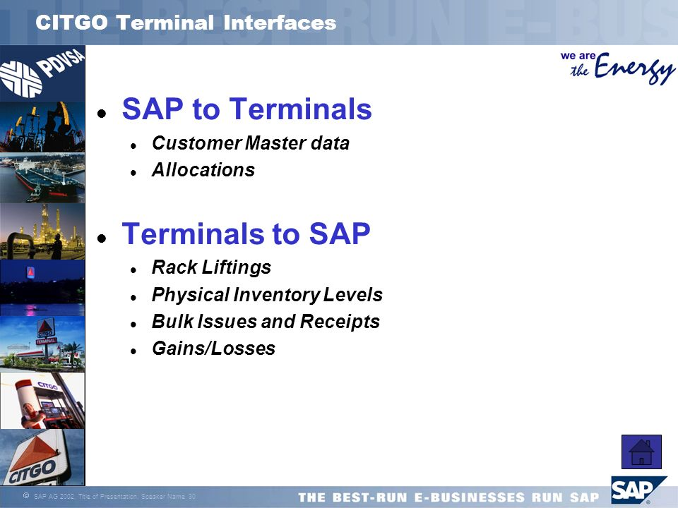 SAP AG 2002, Title of Presentation, Speaker Name 30 CITGO Terminal Interfaces l SAP to Terminals l Customer Master data l Allocations l Terminals to S