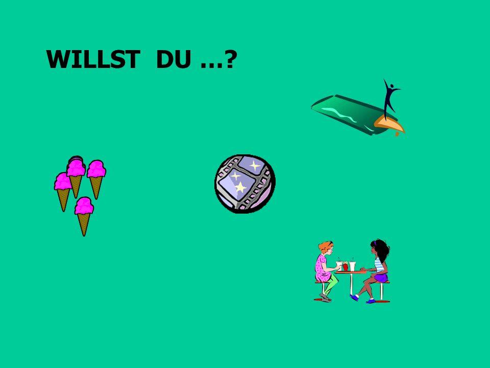 WILLST DU …