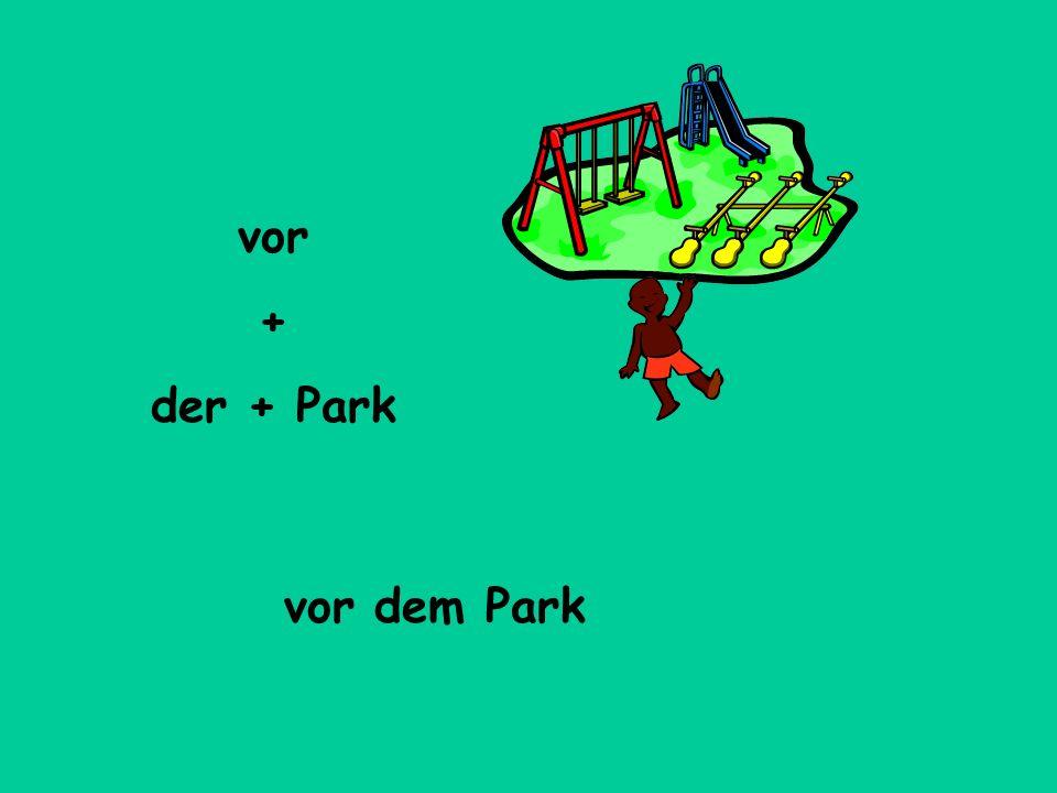 vor + der + Park vor dem Park