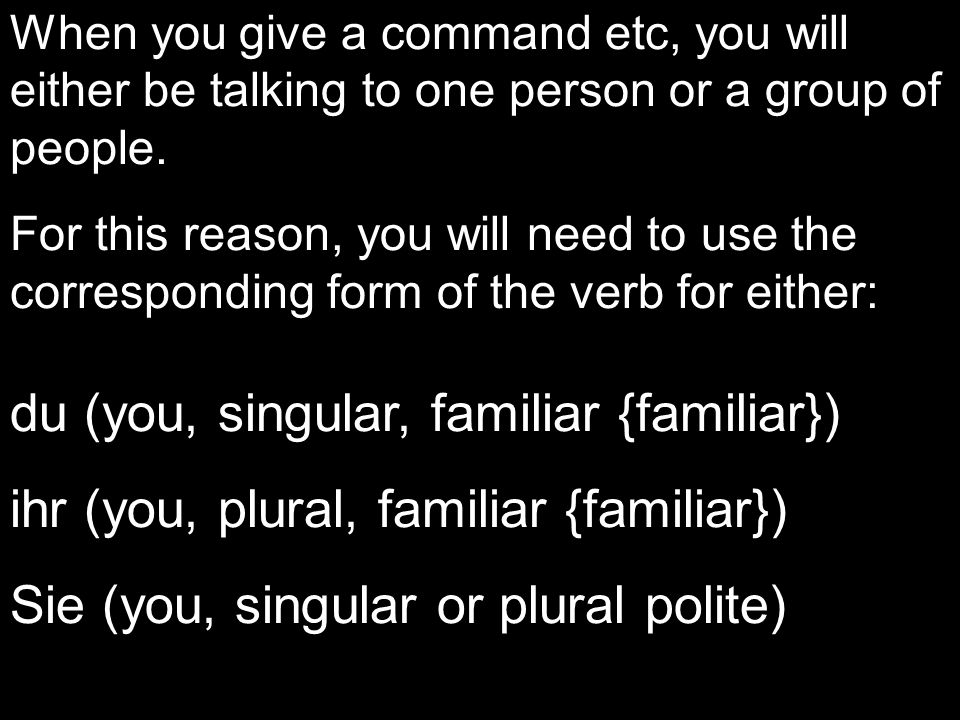 When you give a command etc, you will either be talking to one person or a group of people.