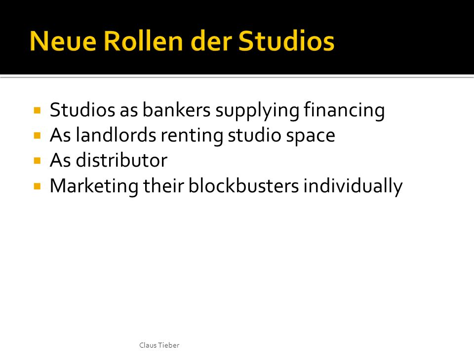 Studios as bankers supplying financing As landlords renting studio space As distributor Marketing their blockbusters individually Claus Tieber
