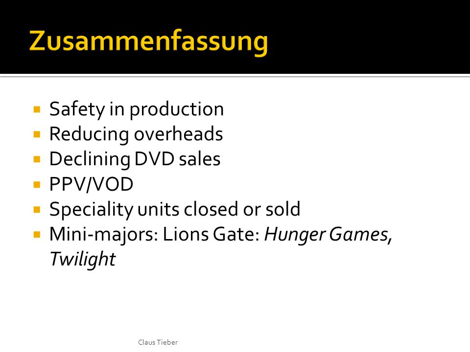 Safety in production Reducing overheads Declining DVD sales PPV/VOD Speciality units closed or sold Mini-majors: Lions Gate: Hunger Games, Twilight Claus Tieber