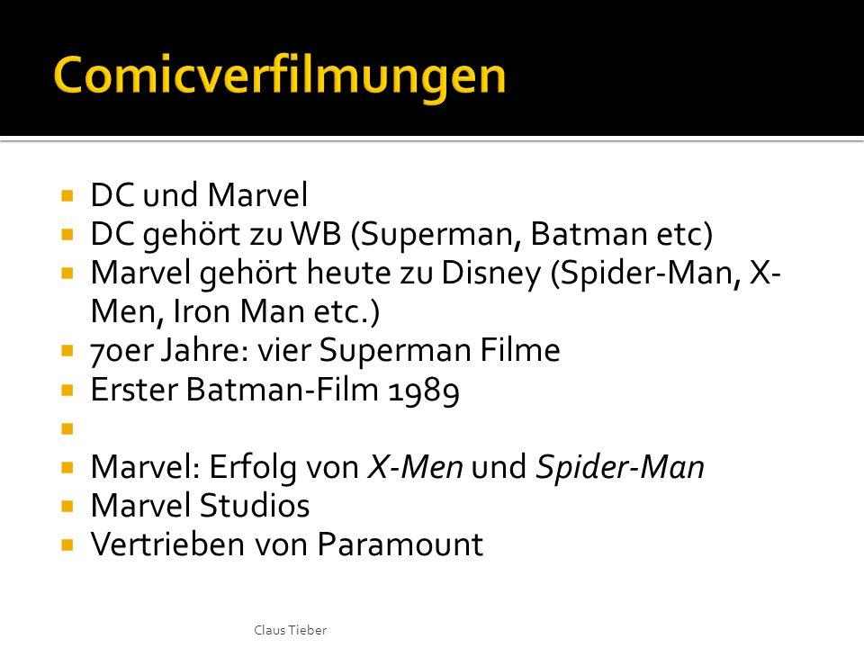 DC und Marvel DC gehört zu WB (Superman, Batman etc) Marvel gehört heute zu Disney (Spider-Man, X- Men, Iron Man etc.) 70er Jahre: vier Superman Filme Erster Batman-Film 1989 Marvel: Erfolg von X-Men und Spider-Man Marvel Studios Vertrieben von Paramount Claus Tieber