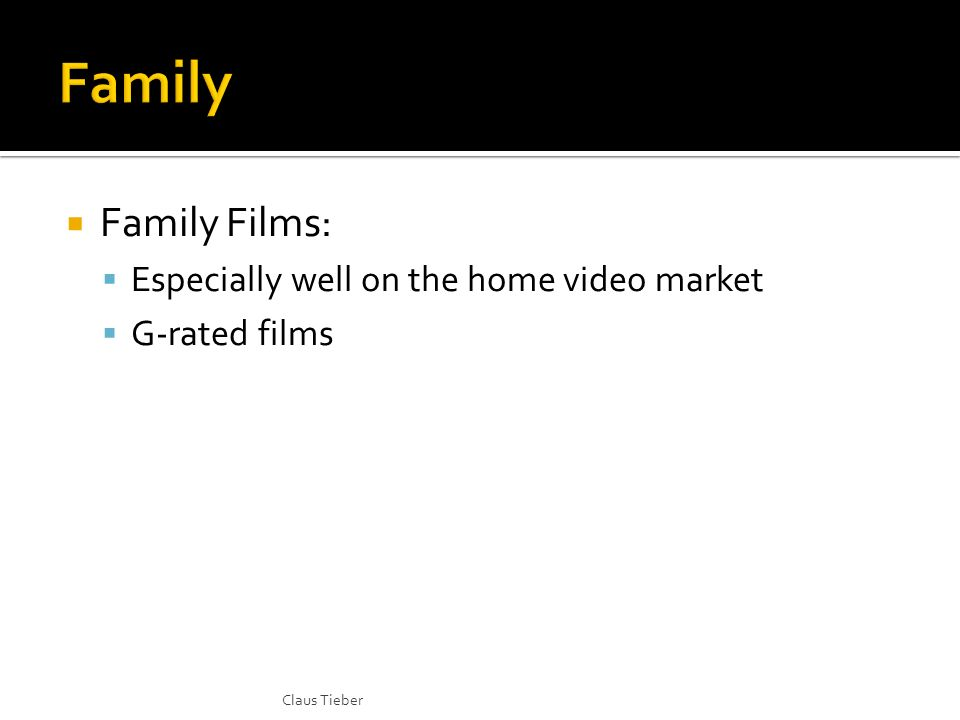 Family Films: Especially well on the home video market G-rated films Claus Tieber