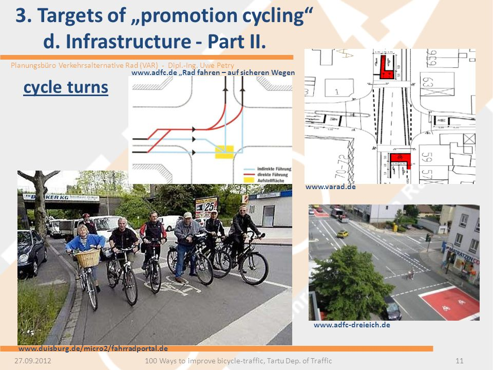 Planungsbüro Verkehrsalternative Rad (VAR) - Dipl.-Ing. Uwe Petry 3. Targets of promotion cycling d. Infrastructure - Part II. 11 cycle turns 27.09.20