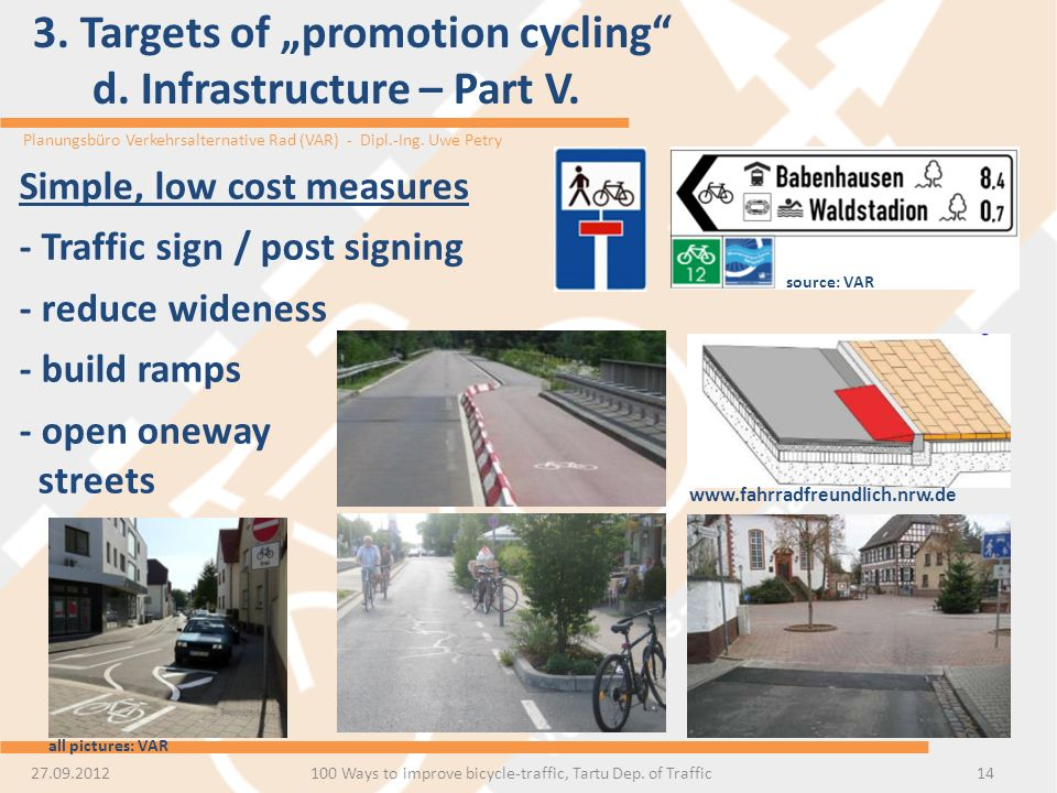 Planungsbüro Verkehrsalternative Rad (VAR) - Dipl.-Ing. Uwe Petry 3. Targets of promotion cycling d. Infrastructure – Part V. 14 Simple, low cost meas