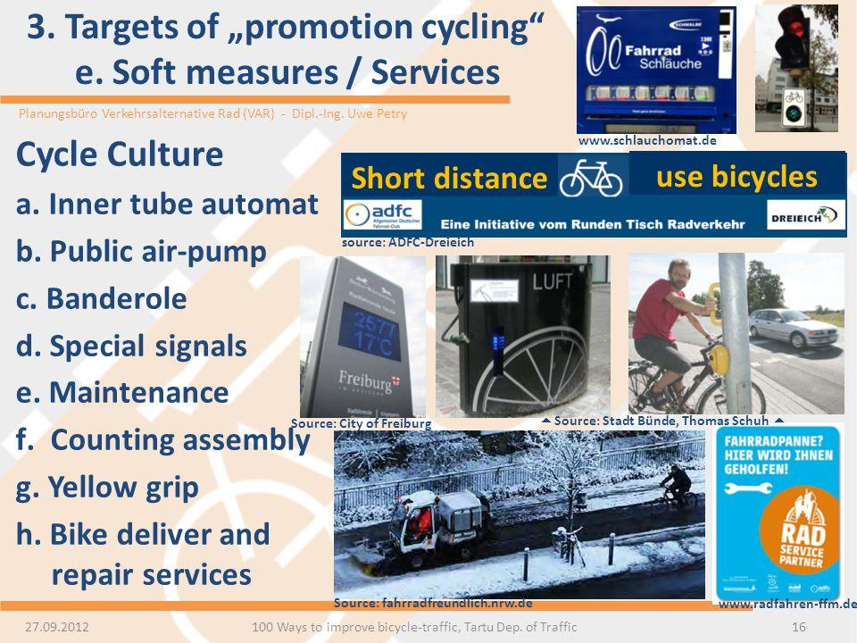 Planungsbüro Verkehrsalternative Rad (VAR) - Dipl.-Ing. Uwe Petry 3. Targets of promotion cycling e. Soft measures / Services 16 Short distance use bi