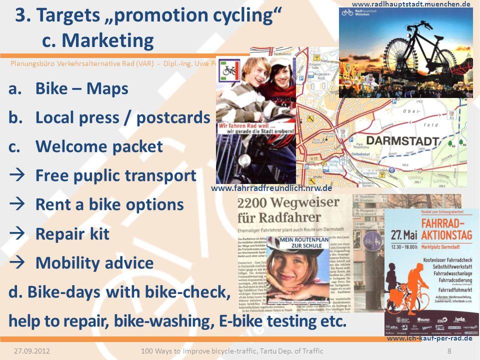 Planungsbüro Verkehrsalternative Rad (VAR) - Dipl.-Ing. Uwe Petry 3. Targets promotion cycling c. Marketing 8 a.Bike – Maps b.Local press / postcards