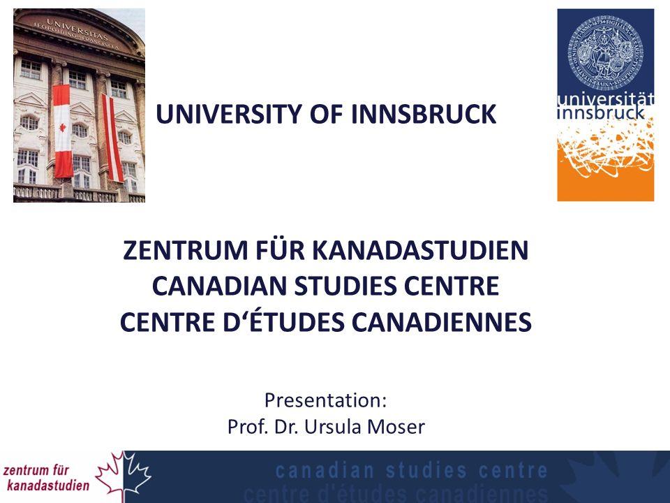 UNIVERSITY OF INNSBRUCK ZENTRUM FÜR KANADASTUDIEN CANADIAN STUDIES CENTRE CENTRE DÉTUDES CANADIENNES Presentation: Prof.