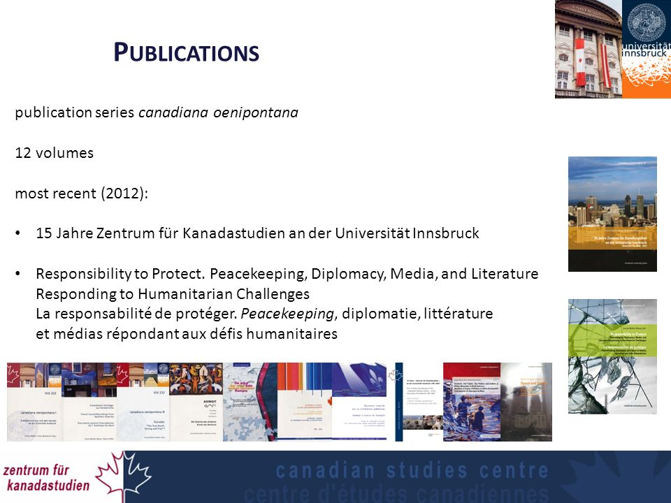 P UBLICATIONS publication series canadiana oenipontana 12 volumes most recent (2012): 15 Jahre Zentrum für Kanadastudien an der Universität Innsbruck