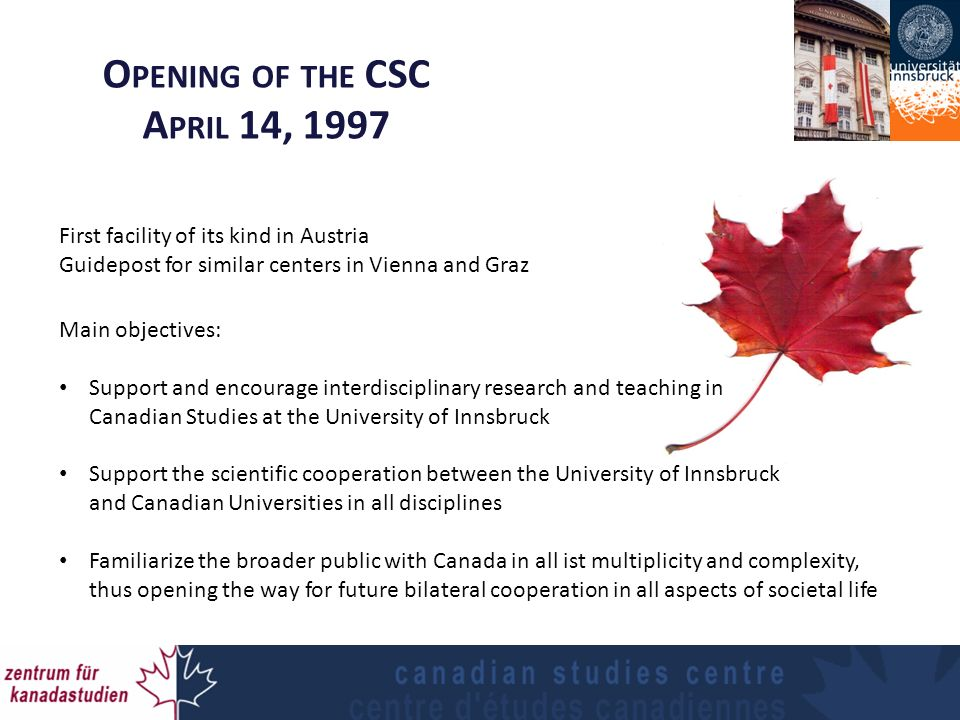 O PENING OF THE CSC A PRIL 14, 1997 Main objectives: Support and encourage interdisciplinary research and teaching in Canadian Studies at the Universi