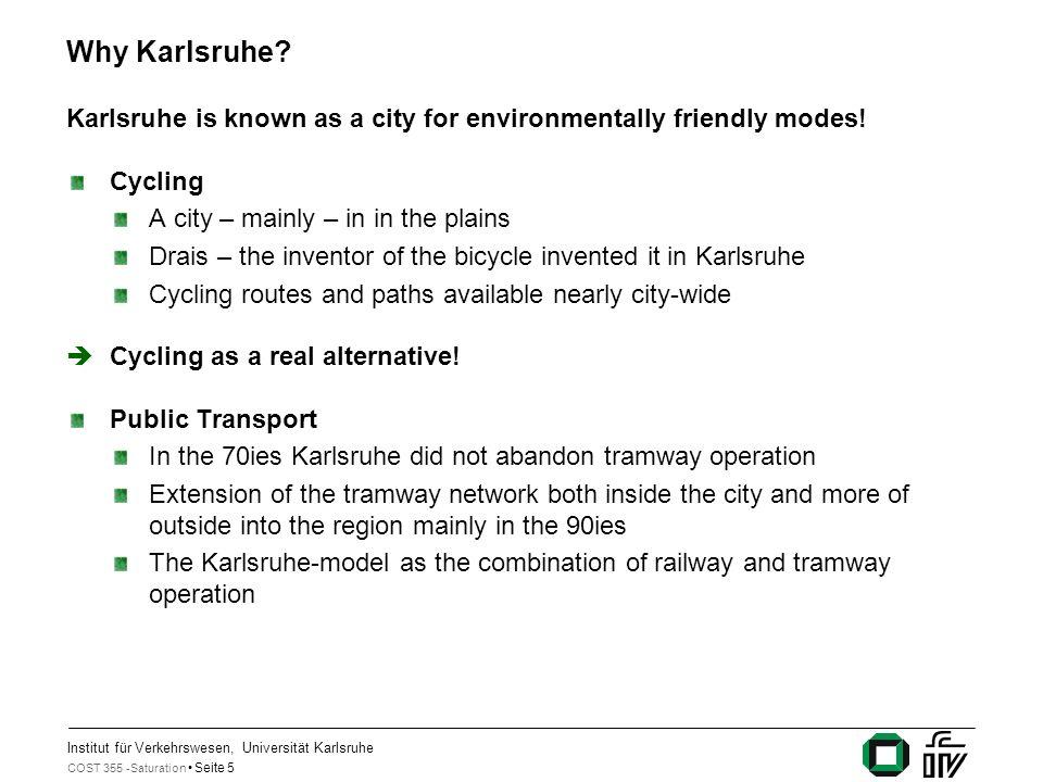 Institut für Verkehrswesen, Universität Karlsruhe COST 355 -Saturation Seite 5 Why Karlsruhe? Karlsruhe is known as a city for environmentally friendl