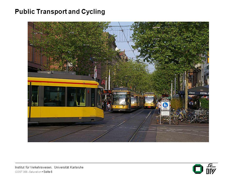 Institut für Verkehrswesen, Universität Karlsruhe COST 355 -Saturation Seite 6 Public Transport and Cycling