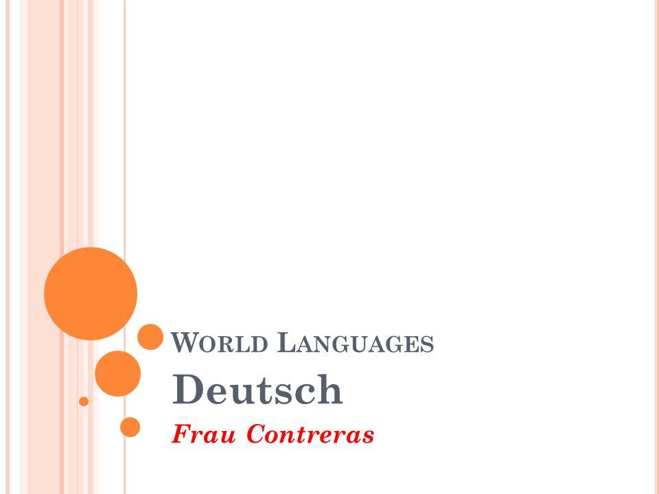 W ORLD L ANGUAGES Deutsch Frau Contreras