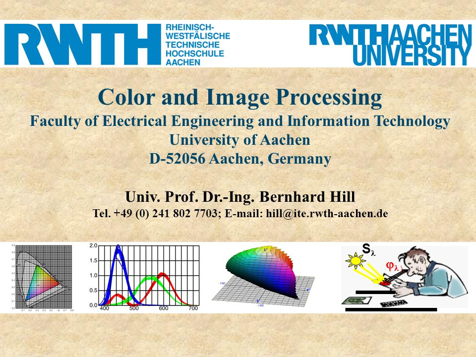 Color and Image Processing Faculty of Electrical Engineering and Information Technology University of Aachen D-52056 Aachen, Germany Univ. Prof. Dr.-I