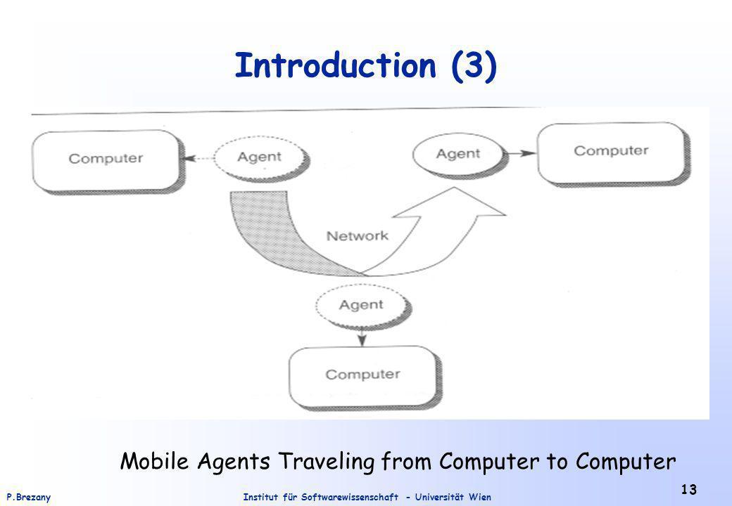 Institut für Softwarewissenschaft - Universität WienP.Brezany 13 Introduction (3) Mobile Agents Traveling from Computer to Computer