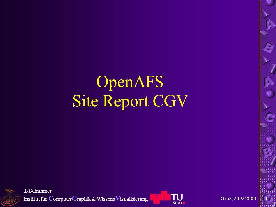Institut für C omputer G raphik & Wissens V isualisierung Graz, 24.9.2008 L.Schimmer 1 OpenAFS Site Report CGV