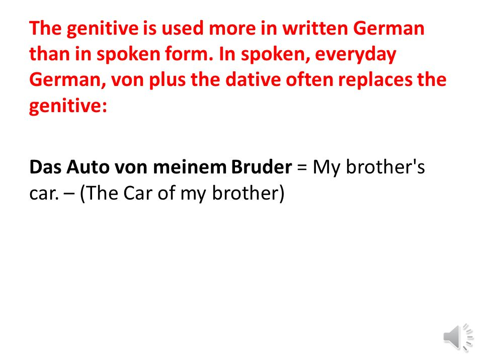 The genitive is used more in written German than in spoken form.