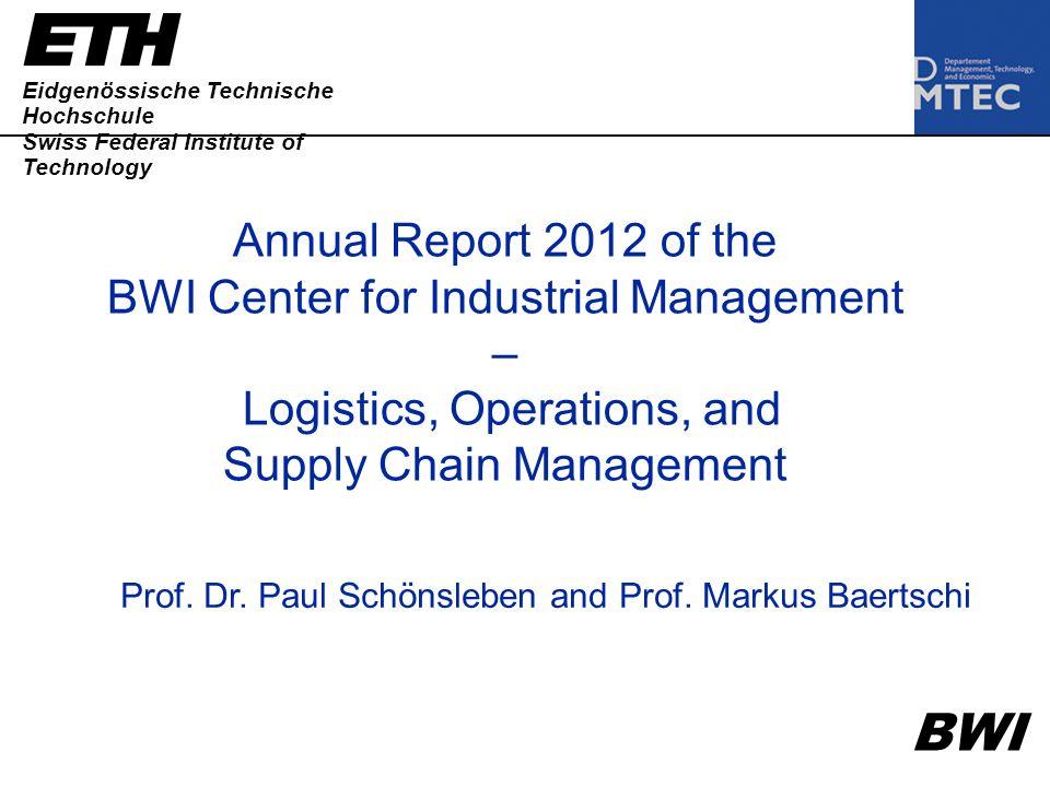 Eidgenössische Technische Hochschule Swiss Federal Institute of Technology Annual Report 2012 of the BWI Center for Industrial Management – Logistics,