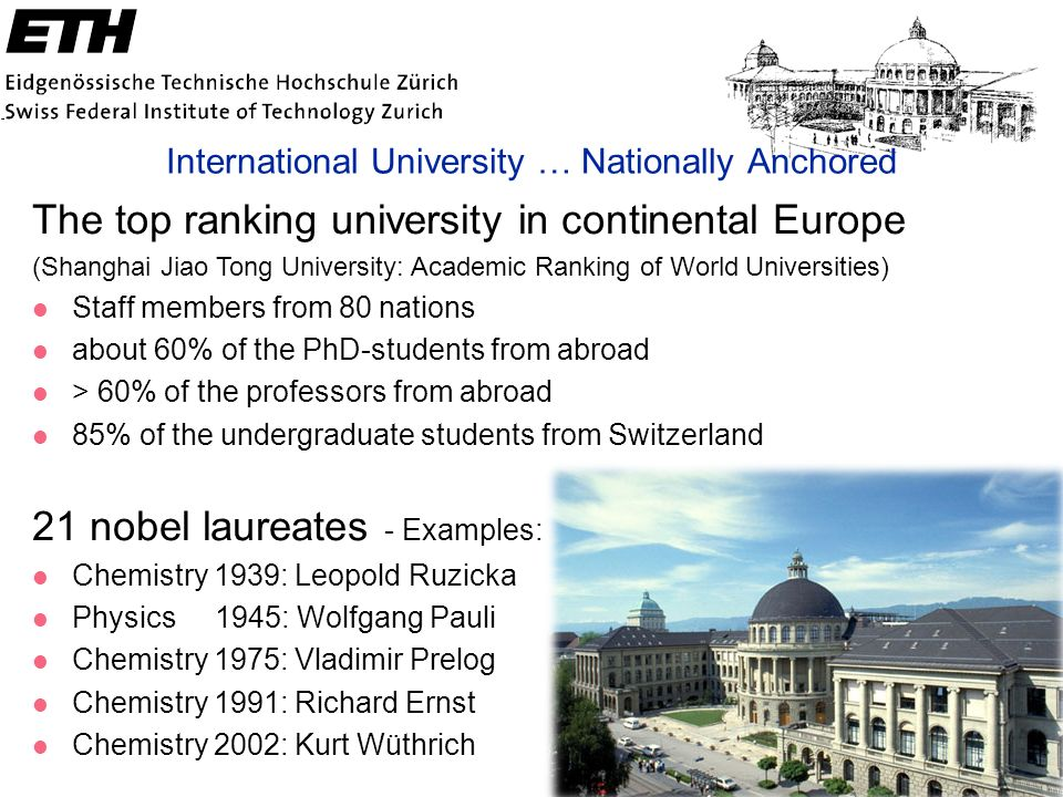 The top ranking university in continental Europe (Shanghai Jiao Tong University: Academic Ranking of World Universities) l Staff members from 80 natio