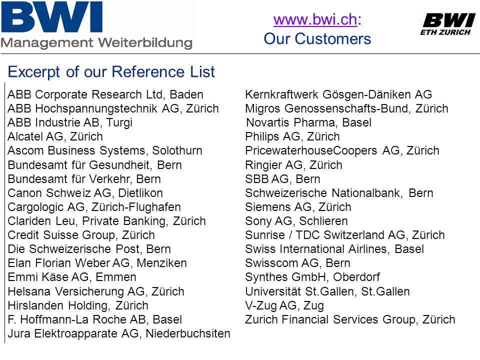 www.bwi.chwww.bwi.ch: Our Customers Excerpt of our Reference List ABB Corporate Research Ltd, Baden ABB Hochspannungstechnik AG, Zürich ABB Industrie