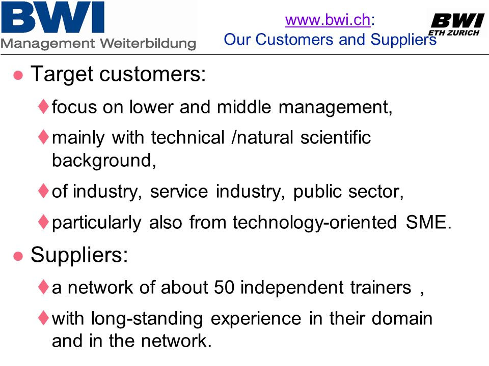 www.bwi.chwww.bwi.ch: Our Customers and Suppliers Target customers: focus on lower and middle management, mainly with technical /natural scientific ba