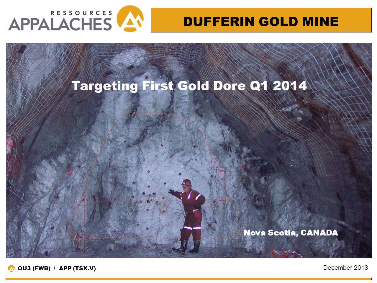 Nova Scotia, CANADA DUFFERIN GOLD MINE Targeting First Gold Dore Q1 2014 OU3 (FWB) / APP (TSX.V) December 2013
