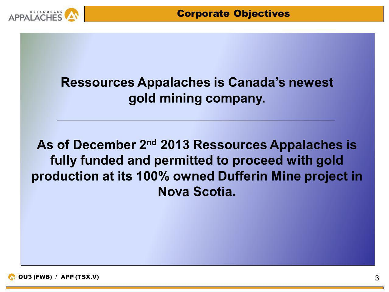 Corporate Objectives Ressources Appalaches is Canadas newest gold mining company. As of December 2 nd 2013 Ressources Appalaches is fully funded and p