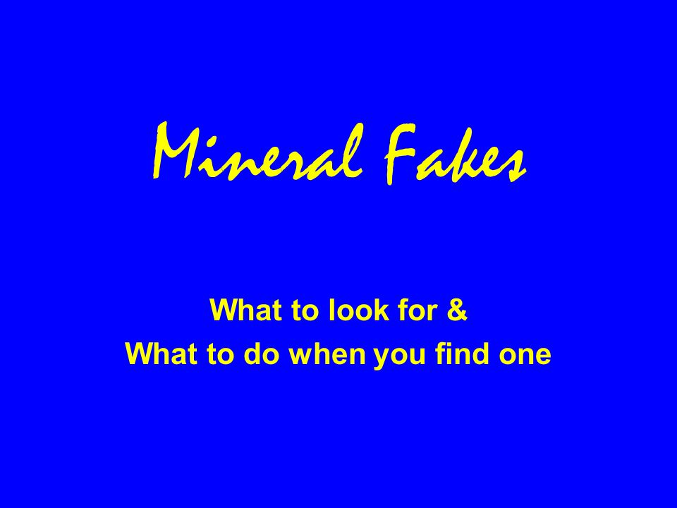 Mineral Fakes What to look for & What to do when you find one