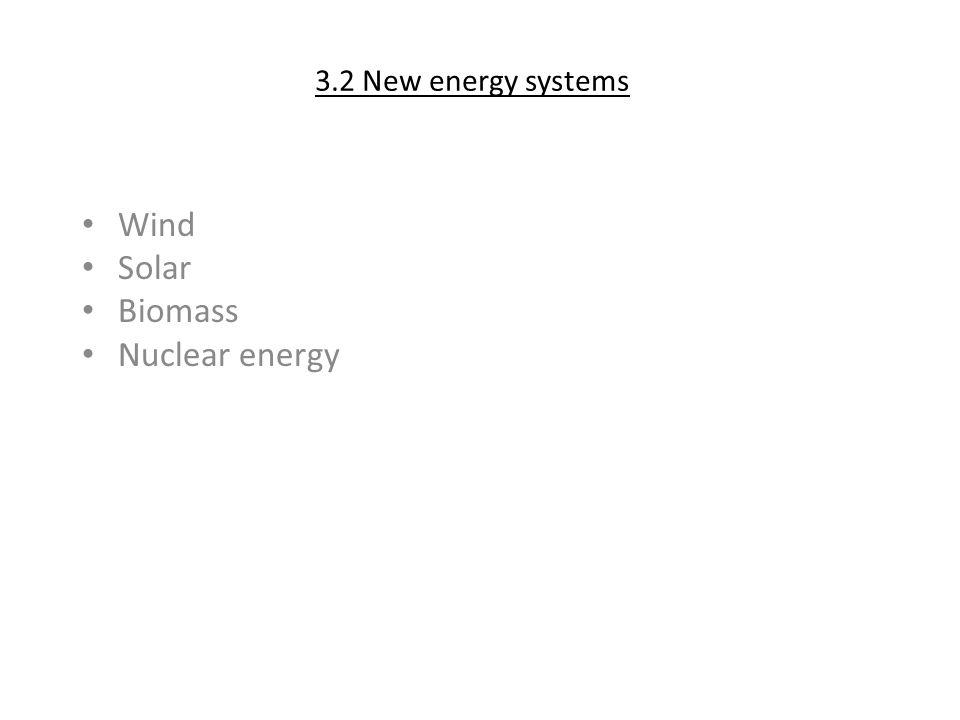 3.2 New energy systems Wind Solar Biomass Nuclear energy