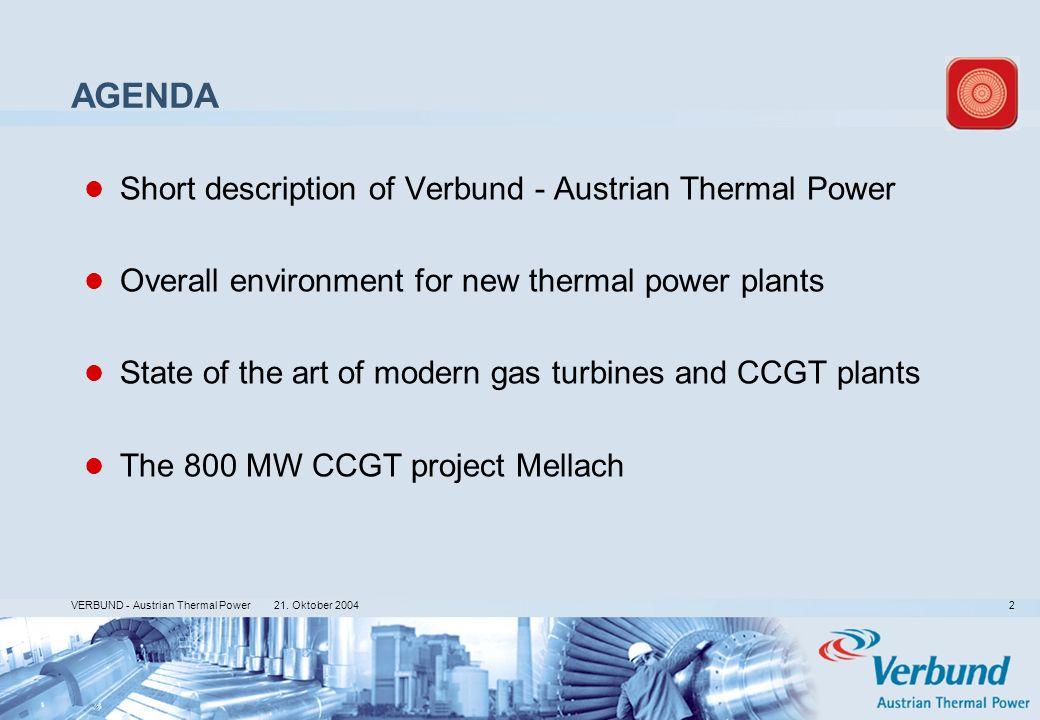 21. Oktober 2004 VERBUND - Austrian Thermal Power 2 AGENDA Short description of Verbund - Austrian Thermal Power Overall environment for new thermal p
