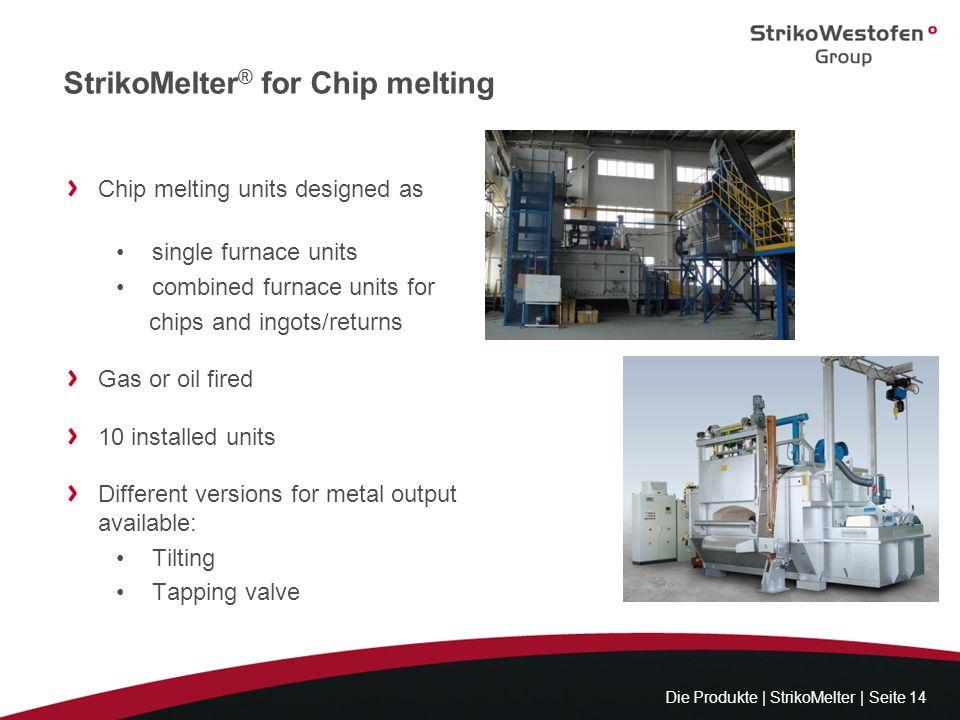 StrikoMelter ® for Chip melting Die Produkte | StrikoMelter | Seite 14 Chip melting units designed as single furnace units combined furnace units for