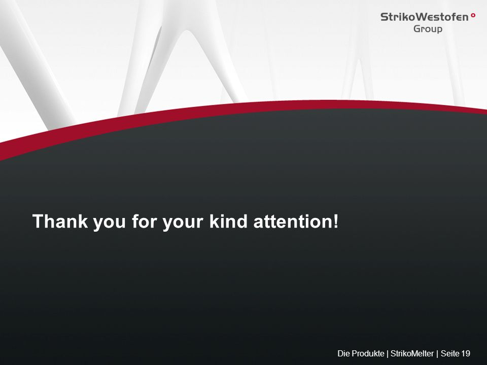 Die Produkte | StrikoMelter | Seite 19 Thank you for your kind attention!