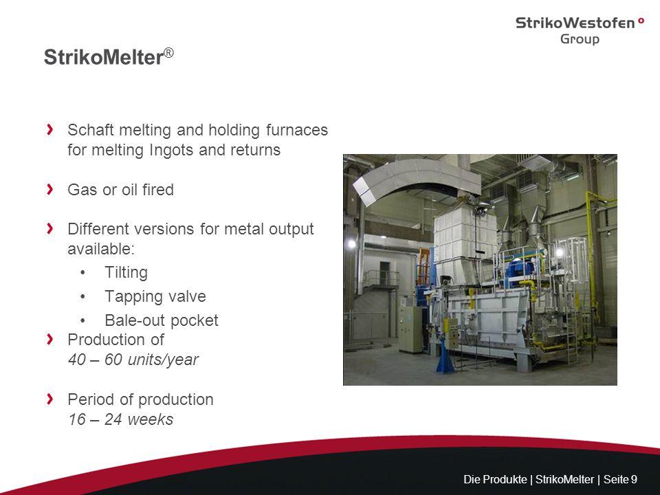 StrikoMelter ® Die Produkte | StrikoMelter | Seite 9 Schaft melting and holding furnaces for melting Ingots and returns Gas or oil fired Different ver