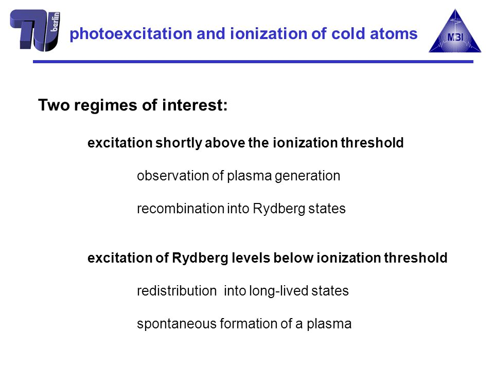 Two regimes of interest: excitation shortly above the ionization threshold observation of plasma generation recombination into Rydberg states excitati